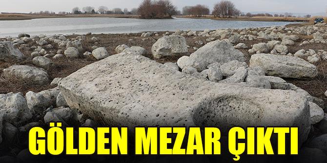GÖLDEN MEZAR ÇIKTI