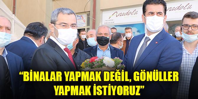 """""""BİNALAR YAPMAK DEĞİL, GÖNÜLLER YAPMAK İSTİYORUZ"""""""