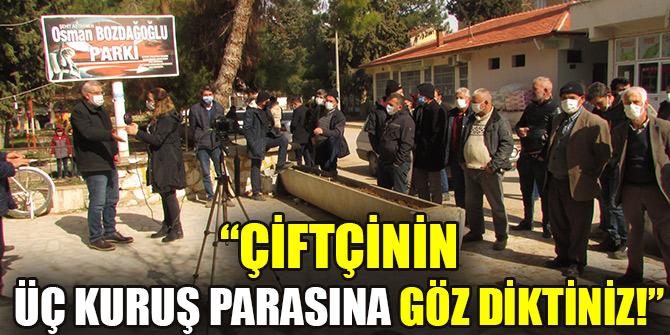 """""""ÇİFTÇİNİN ÜÇ KURUŞ PARASINA GÖZ DİKTİNİZ!"""""""
